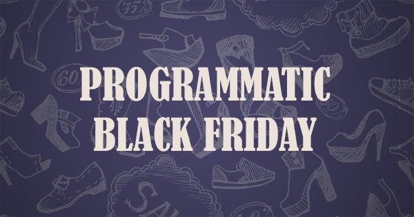 Как да увеличите продажбите си на Черен Петък с програматик реклама
